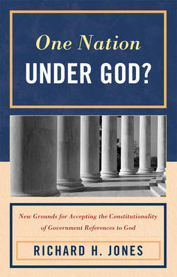 One Nation Under God?: New Grounds for Accepting the Constitutionality of Government References to God (Paperback)