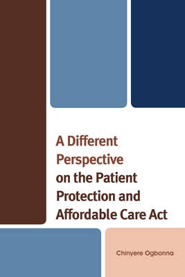 A Different Perspective on the Patient Protection and Affordable Care Act (Paperback)