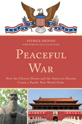 Peaceful War: How the Chinese Dream and the American Destiny Create a New Pacific World Order (Paperback)