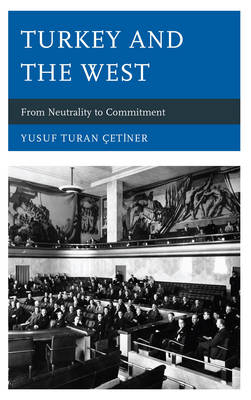 Turkey and the West: From Neutrality to Commitment (Hardback)