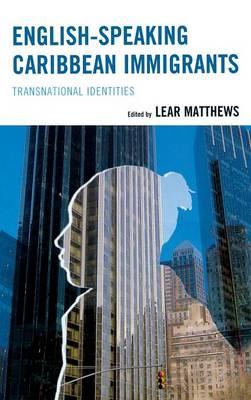 English-Speaking Caribbean Immigrants: Transnational Identities (Hardback)