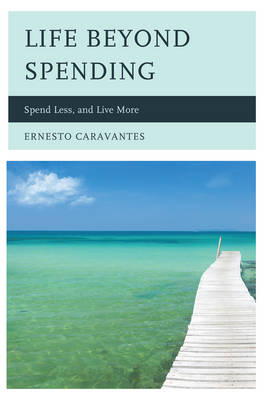 Life Beyond Spending: Spend Less, and Live More (Paperback)