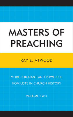 Masters of Preaching: More Poignant and Powerful Homilists in Church History (Hardback)