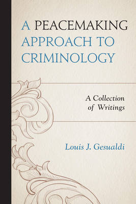 A Peacemaking Approach to Criminology: A Collection of Writings (Paperback)