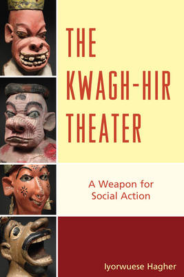 The Kwagh-hir Theater: A Weapon for Social Action (Hardback)