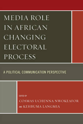 Media Role in African Changing Electoral Process: A Political Communication Perspective (Paperback)
