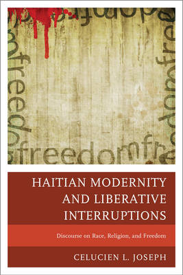 Haitian Modernity and Liberative Interruptions: Discourse on Race, Religion, and Freedom (Paperback)