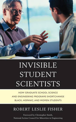 Invisible Student Scientists: How Graduate School Science and Engineering Programs Shortchange Black, Hispanic, and Women Students (Hardback)