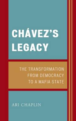 Chavez's Legacy: The Transformation from Democracy to a Mafia State (Hardback)