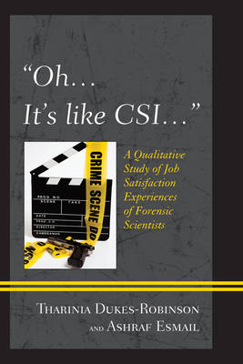 """""""Oh, it's like CSI..."""": A Qualitative Study of Job Satisfaction Experiences of Forensic Scientists (Paperback)"""