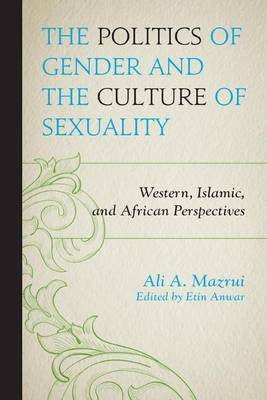 The Politics of Gender and the Culture of Sexuality: Western, Islamic, and African Perspectives (Paperback)