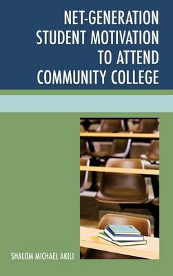 Net-Generation Student Motivation to Attend Community College (Hardback)