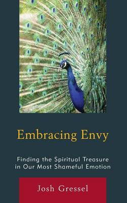 Embracing Envy: Finding the Spiritual Treasure in Our Most Shameful Emotion (Hardback)
