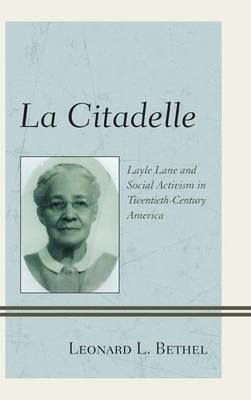 La Citadelle: Layle Lane and Social Activism in Twentieth-Century America (Hardback)