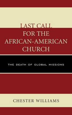 Last Call for the African-American Church: The Death of Global Missions (Hardback)