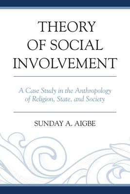 Theory of Social Involvement: A Case Study in the Anthropology of Religion, State, and Society (Paperback)