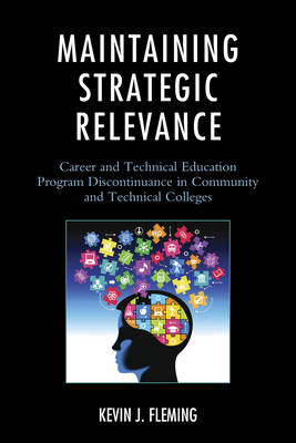 Maintaining Strategic Relevance: Career and Technical Education Program Discontinuance in Community and Technical Colleges (Paperback)