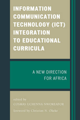 Information Communication Technology (ICT) Integration to Educational Curricula: A New Direction for Africa (Paperback)