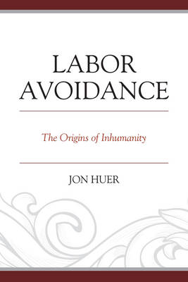 Labor Avoidance: The Origins of Inhumanity (Paperback)