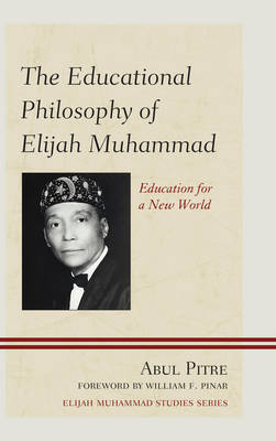 The Educational Philosophy of Elijah Muhammad: Education for a New World (Hardback)