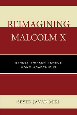 Reimagining Malcolm X: Street Thinker versus Homo Academicus (Paperback)