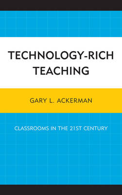 Technology-Rich Teaching: Classrooms in the 21st Century (Hardback)