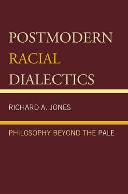 Postmodern Racial Dialectics: Philosophy Beyond the Pale (Hardback)
