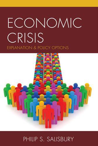 Economic Crisis: Explanation and Policy Options (Hardback)