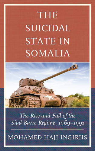 The Suicidal State in Somalia: The Rise and Fall of the Siad Barre Regime, 1969-1991 (Hardback)