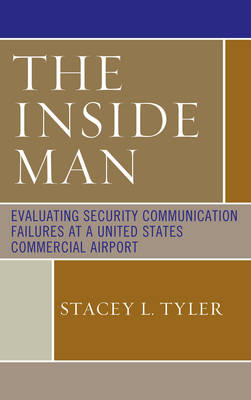 The Inside Man: Evaluating Security Communication Failures at a United States Commercial Airport (Hardback)