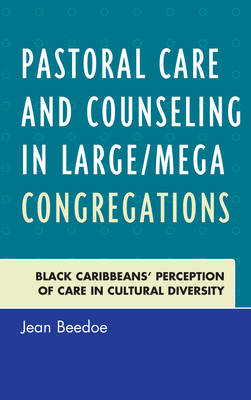 Pastoral Care and Counseling in Large/Mega Congregations: Black Caribbeans' Perception of Care in Cultural Diversity (Hardback)