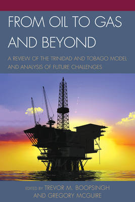 From Oil to Gas and Beyond: A Review of the Trinidad and Tobago Model and Analysis of Future Challenges (Paperback)