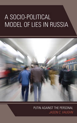 A Socio-Political Model of Lies in Russia: Putin Against the Personal (Hardback)