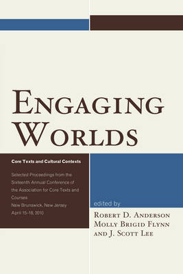 Engaging Worlds: Core Texts and Cultural Contexts. Selected Proceedings from the Sixteenth Annual Conference of the Association for Core Texts and Courses - Association for Core Texts and Courses (Paperback)