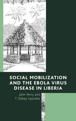 Social Mobilization and the Ebola Virus Disease in Liberia (Hardback)