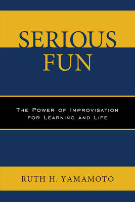 Serious Fun: The Power of Improvisation for Learning and Life (Paperback)