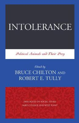 Intolerance: Political Animals and Their Prey - Dialogues on Social Issues: Bard College and West Point 1 (Paperback)
