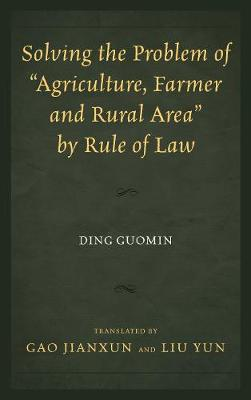 "Solving the Problem of ""Agriculture, Farmer, and Rural Area"" by Rule of Law (Hardback)"