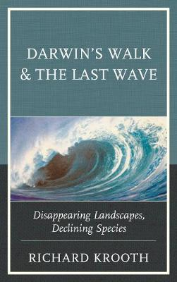 Darwin's Walk and The Last Wave: Disappearing Landscapes, Declining Species (Hardback)