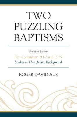 Two Puzzling Baptisms: First Corinthians 10:1-5 and 15:29 - Studies in Judaism (Paperback)