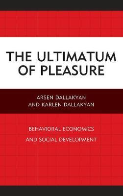 The Ultimatum of Pleasure: Behavioral Economics and Social Development (Hardback)