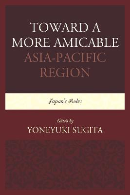 Toward a More Amicable Asia-Pacific Region: Japan's Roles (Paperback)