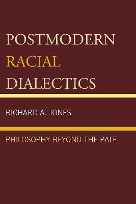 Postmodern Racial Dialectics: Philosophy Beyond the Pale (Paperback)