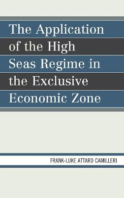 The Application of the High Seas Regime in the Exclusive Economic Zone (Hardback)