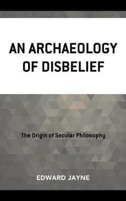 An Archaeology of Disbelief (Hardback)