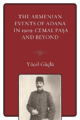 The Armenian Events Of Adana In 1909: Cemal Pasa And Beyond (Paperback)