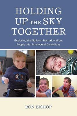 Holding Up The Sky Together: Unpacking the National Narrative about People with Intellectual Disabilities (Paperback)