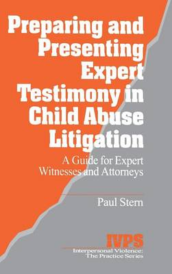 Preparing and Presenting Expert Testimony in Child Abuse Litigation: A Guide for Expert Witnesses and Attorneys - Interpersonal Violence: The Practice Series (Hardback)