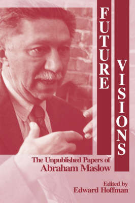 Future Visions: The Unpublished Papers of Abraham Maslow (Hardback)