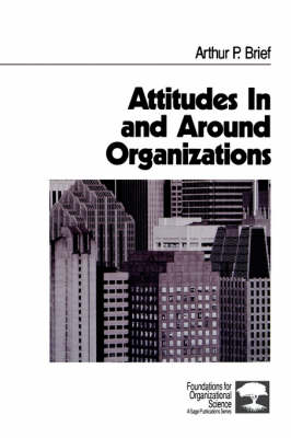 Attitudes In and Around Organizations - Foundations for Organizational Science (Paperback)